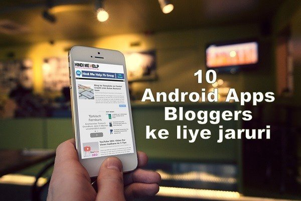 10 Android Apps Bloggers ke Mobile me Install Hona Chaiye